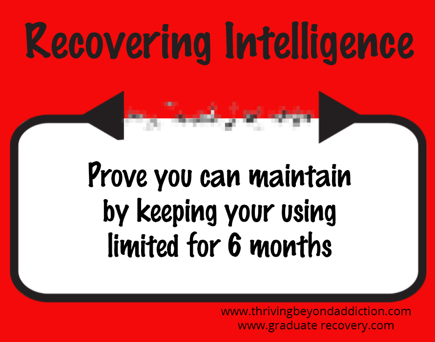 Prove you can maintain by keeping your using limited for 6 months