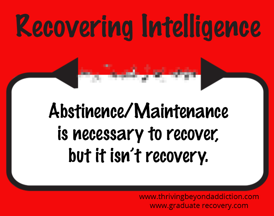 Abstinence/Maintenance is necessary to recover, but it isn't recovery
