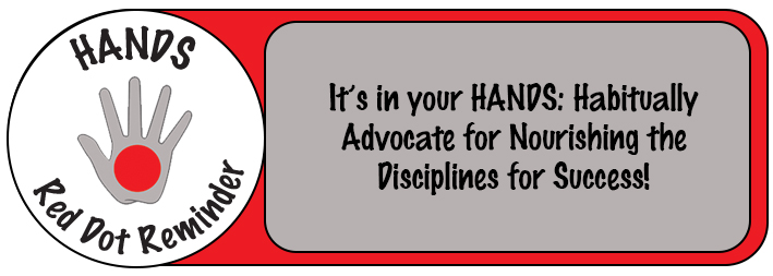 It's in Your Hands: Habitually Advocate for Nourishing the Disciplines for Success!