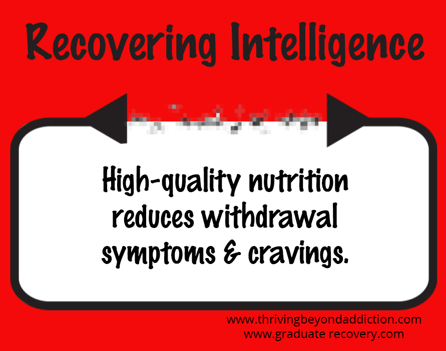 High-quality nutrition reduces withdrawal symptoms and cravings.