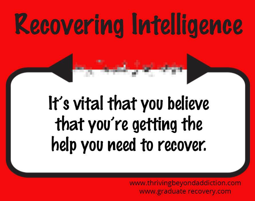 It's vital that you believe that you're getting the help you need to recover.