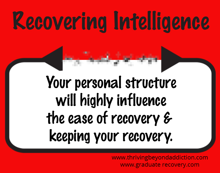 Your personal structure will highly influence the ease of achieving and keeping your recovery.