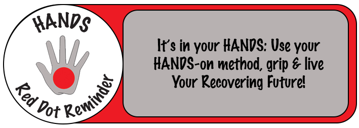 It's in your HANDS: Use your HANDS-on method, grip and live Your Recovering Future!